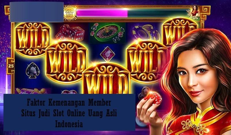 Faktor Kemenangan Member Situs Judi Slot Online Uang Asli Indonesia
